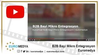 B2B Bayi Mikro Entegrasyon - 0212 272 48 84 - Euromedya